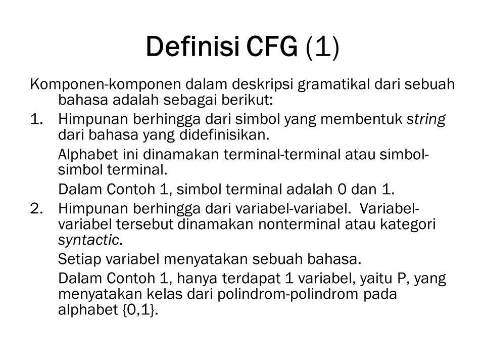 Definisi CFG (1) Komponen-komponen dalam deskripsi gramatikal dari sebuah bahasa adalah sebagai berikut: 1.Himpunan berhingga dari simbol yang membent