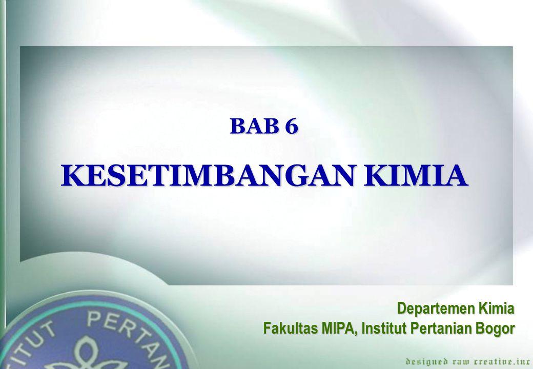 BAB 6 KESETIMBANGAN KIMIA Departemen Kimia Fakultas MIPA, Institut Pertanian Bogor