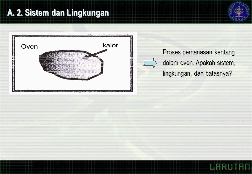 Proses pemanasan kentang dalam oven. Apakah sistem, lingkungan, dan batasnya? A. 2. Sistem dan Lingkungan