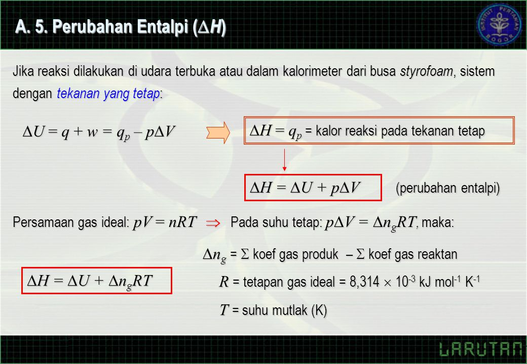 A. 5. Perubahan Entalpi (  H ) Jika reaksi dilakukan di udara terbuka atau dalam kalorimeter dari busa styrofoam, sistem dengan tekanan yang tetap :