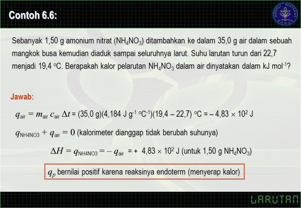 Contoh 6.6: Sebanyak 1,50 g amonium nitrat (NH 4 NO 3 ) ditambahkan ke dalam 35,0 g air dalam sebuah mangkok busa kemudian diaduk sampai seluruhnya larut.