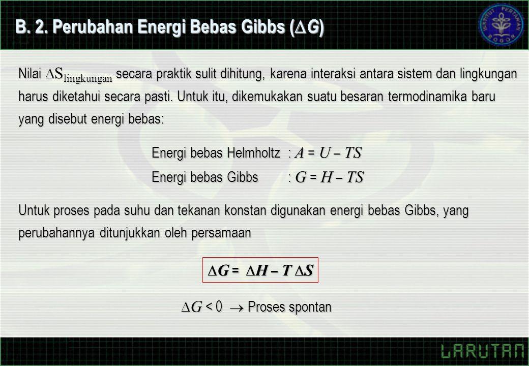 B. 2. Perubahan Energi Bebas Gibbs (  G ) Nilai  S lingkungan secara praktik sulit dihitung, karena interaksi antara sistem dan lingkungan harus dik