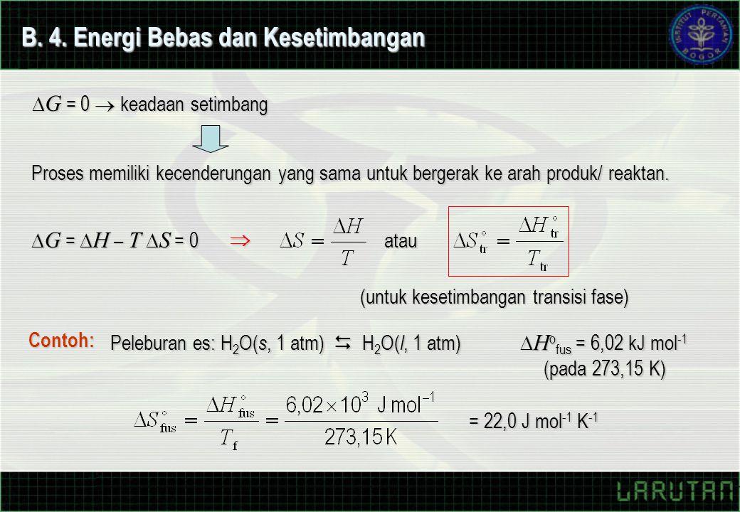 B. 4. Energi Bebas dan Kesetimbangan  G = 0  keadaan setimbang Proses memiliki kecenderungan yang sama untuk bergerak ke arah produk/ reaktan.  G =
