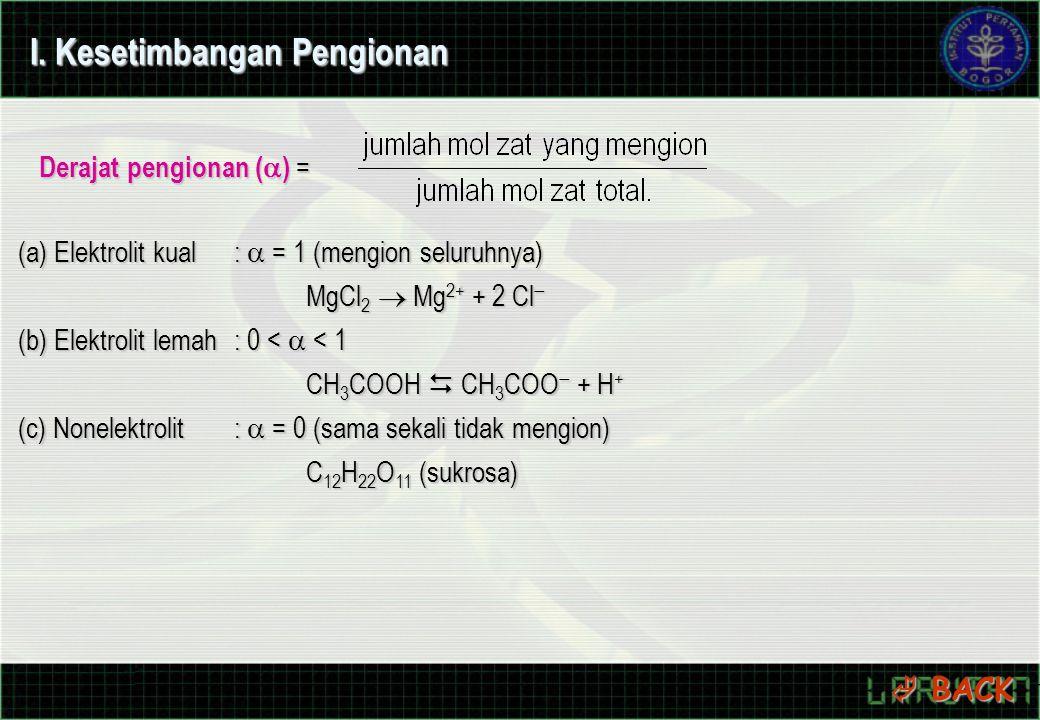 I. Kesetimbangan Pengionan Derajat pengionan (  ) = (a) Elektrolit kual:  = 1 (mengion seluruhnya) MgCl 2  Mg 2+ + 2 Cl  (b) Elektrolit lemah: 0 <