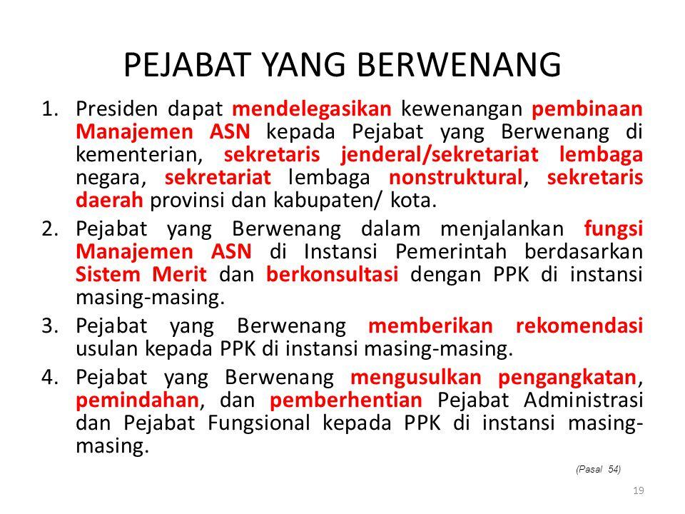 PEJABAT YANG BERWENANG 1.Presiden dapat mendelegasikan kewenangan pembinaan Manajemen ASN kepada Pejabat yang Berwenang di kementerian, sekretaris jen