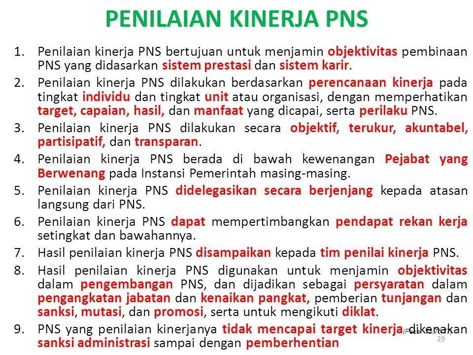 PENILAIAN KINERJA PNS 1.Penilaian kinerja PNS bertujuan untuk menjamin objektivitas pembinaan PNS yang didasarkan sistem prestasi dan sistem karir. 2.