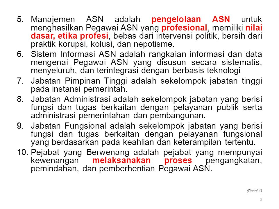 5.Manajemen ASN adalah pengelolaan ASN untuk menghasilkan Pegawai ASN yang profesional, memiliki nilai dasar, etika profesi, bebas dari intervensi pol