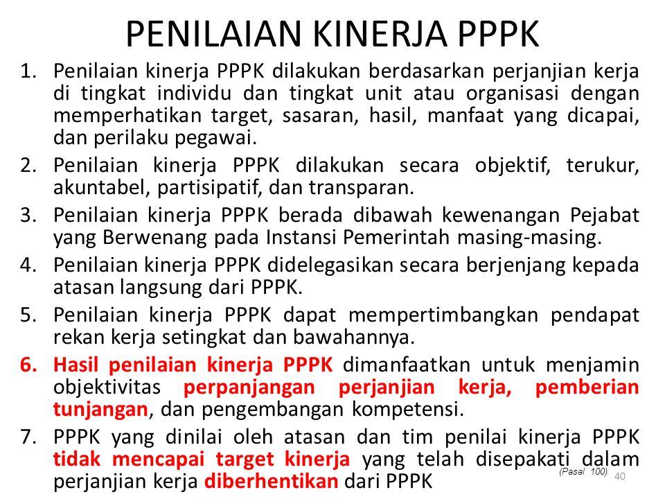 PENILAIAN KINERJA PPPK 1.Penilaian kinerja PPPK dilakukan berdasarkan perjanjian kerja di tingkat individu dan tingkat unit atau organisasi dengan mem