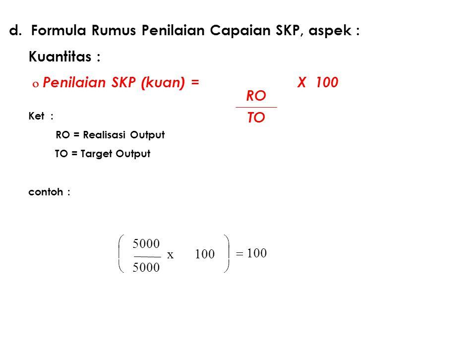 68 d. Formula Rumus Penilaian Capaian SKP, aspek : Kuantitas :  Penilaian SKP (kuan) = X 100 Ket : RO = Realisasi Output TO = Target Output contoh :
