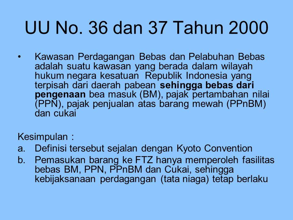 UU No. 36 dan 37 Tahun 2000 Kawasan Perdagangan Bebas dan Pelabuhan Bebas adalah suatu kawasan yang berada dalam wilayah hukum negara kesatuan Republi