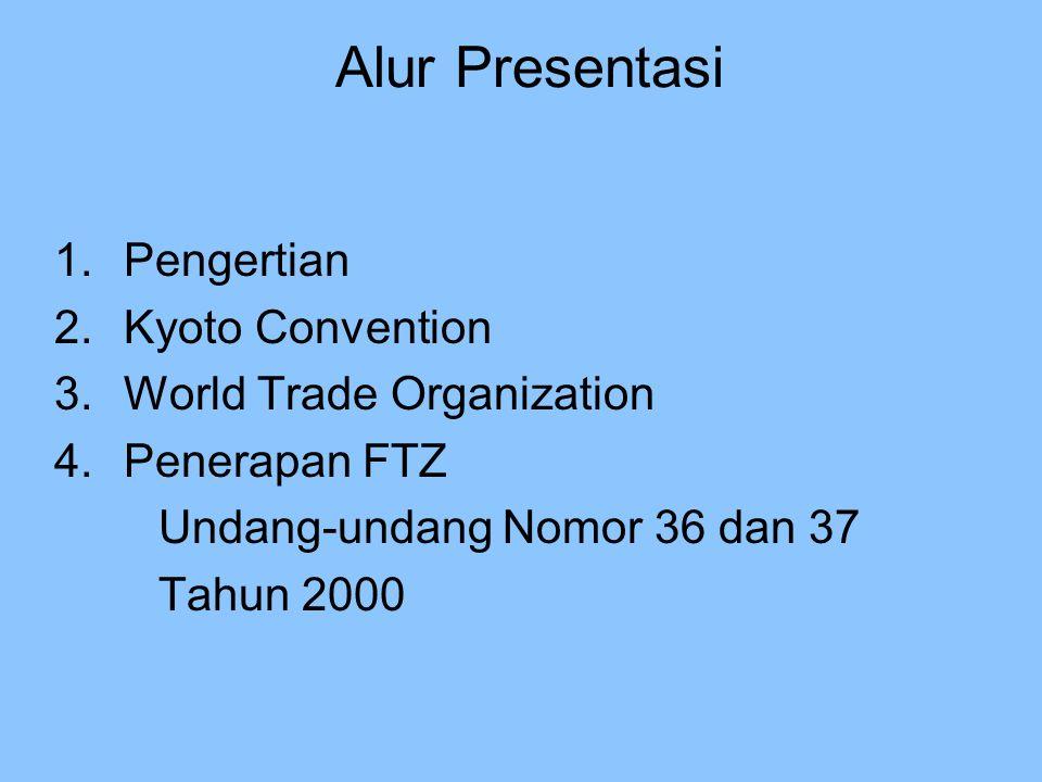 Alur Presentasi 1.Pengertian 2.Kyoto Convention 3.World Trade Organization 4.Penerapan FTZ Undang-undang Nomor 36 dan 37 Tahun 2000