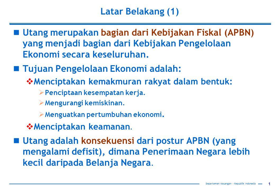 1 Latar Belakang (1) Departemen Keuangan – Republik Indonesia Utang merupakan bagian dari Kebijakan Fiskal (APBN) yang menjadi bagian dari Kebijakan Pengelolaan Ekonomi secara keseluruhan.