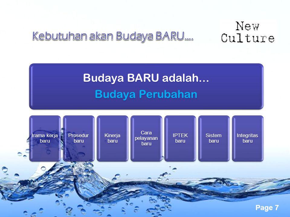 Page 7 Budaya BARU adalah... Budaya Perubahan Irama kerja baru Prosedur baru Kinerja baru Cara pelayanan baru IPTEK baru Sistem baru Integritas baru