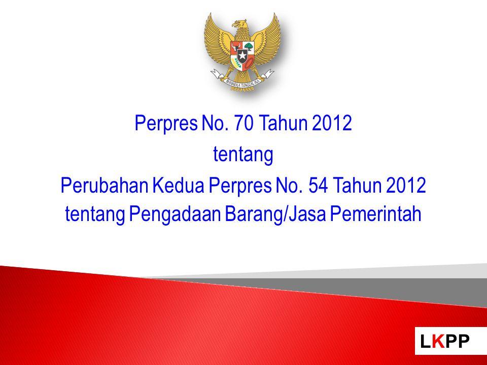 LKPP Perpres No. 70 Tahun 2012 tentang Perubahan Kedua Perpres No. 54 Tahun 2012 tentang Pengadaan Barang/Jasa Pemerintah