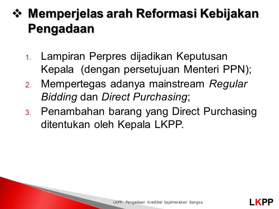 LKPP LKPP- Pengadaan Kredibel Sejahterakan Bangsa  Memperjelas arah Reformasi Kebijakan Pengadaan 1.
