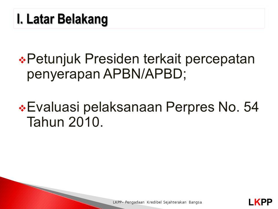 LKPP LKPP- Pengadaan Kredibel Sejahterakan Bangsa  Petunjuk Presiden terkait percepatan penyerapan APBN/APBD;  Evaluasi pelaksanaan Perpres No. 54 T