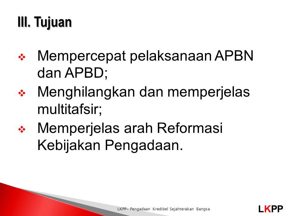 LKPP LKPP- Pengadaan Kredibel Sejahterakan Bangsa  Mempercepat pelaksanaan APBN dan APBD;  Menghilangkan dan memperjelas multitafsir;  Memperjelas arah Reformasi Kebijakan Pengadaan.