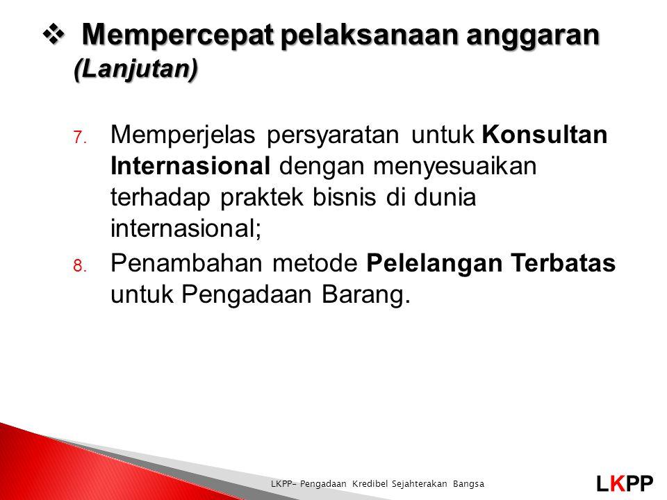 LKPP LKPP- Pengadaan Kredibel Sejahterakan Bangsa  Mempercepat pelaksanaan anggaran (Lanjutan) 7. Memperjelas persyaratan untuk Konsultan Internasion