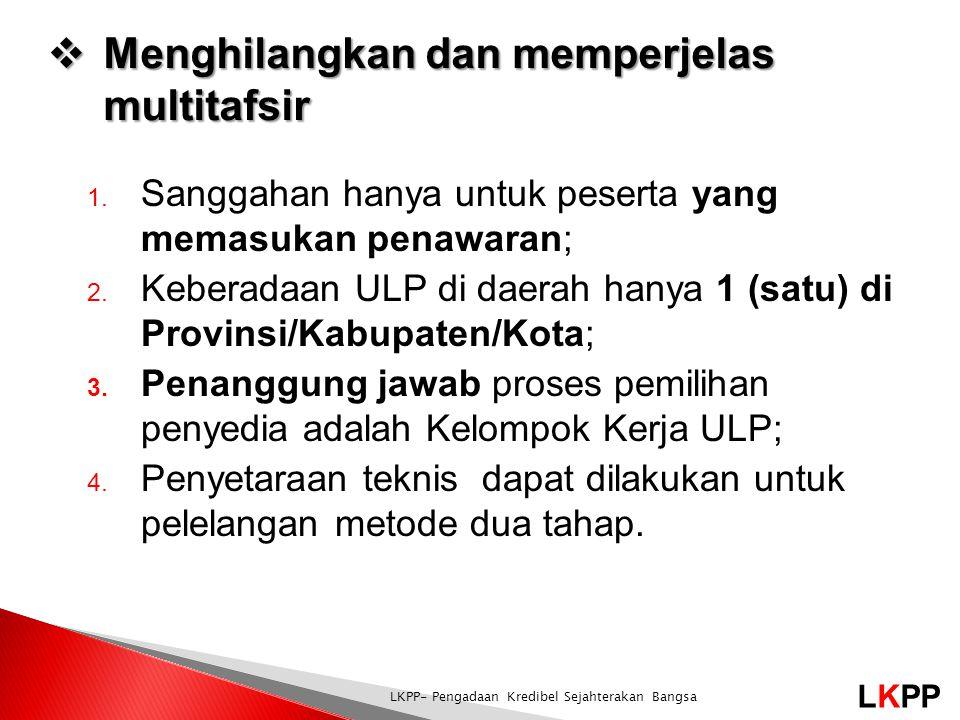 LKPP LKPP- Pengadaan Kredibel Sejahterakan Bangsa  Menghilangkan dan memperjelas multitafsir 1. Sanggahan hanya untuk peserta yang memasukan penawara