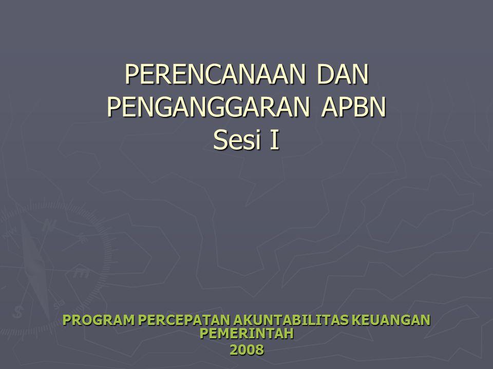 PERENCANAAN DAN PENGANGGARAN APBN Sesi I PROGRAM PERCEPATAN AKUNTABILITAS KEUANGAN PEMERINTAH 2008