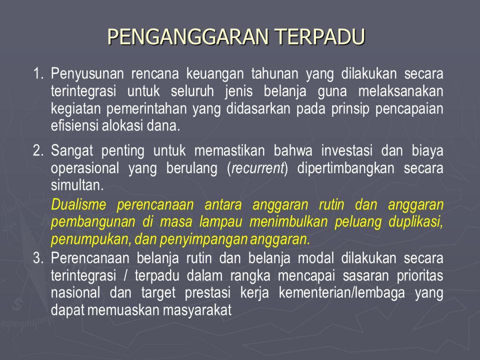 PENGANGGARAN TERPADU 1.Penyusunan rencana keuangan tahunan yang dilakukan secara terintegrasi untuk seluruh jenis belanja guna melaksanakan kegiatan p