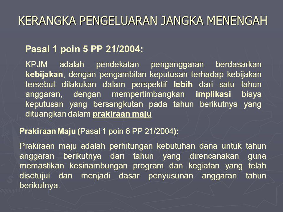 KERANGKA PENGELUARAN JANGKA MENENGAH Pasal 1 poin 5 PP 21/2004: KPJM adalah pendekatan penganggaran berdasarkan kebijakan, dengan pengambilan keputusa
