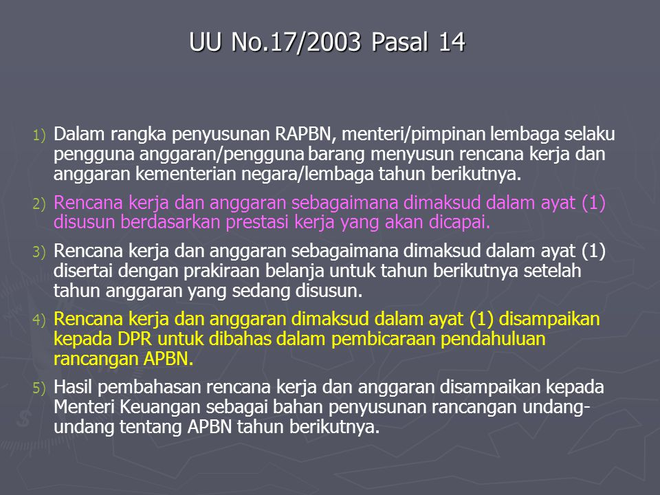 UU No.17/2003 Pasal 14 1) 1) Dalam rangka penyusunan RAPBN, menteri/pimpinan lembaga selaku pengguna anggaran/pengguna barang menyusun rencana kerja d