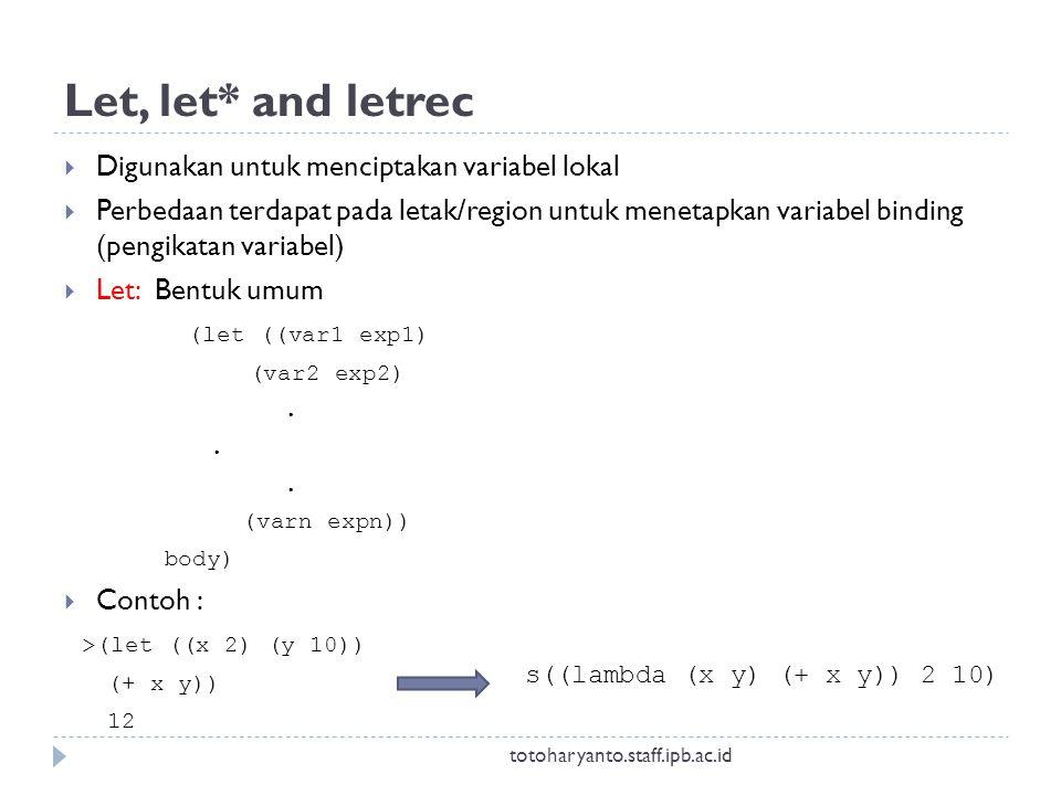 Let, let* and letrec  Digunakan untuk menciptakan variabel lokal  Perbedaan terdapat pada letak/region untuk menetapkan variabel binding (pengikatan variabel)  Let: Bentuk umum (let ((var1 exp1) (var2 exp2).