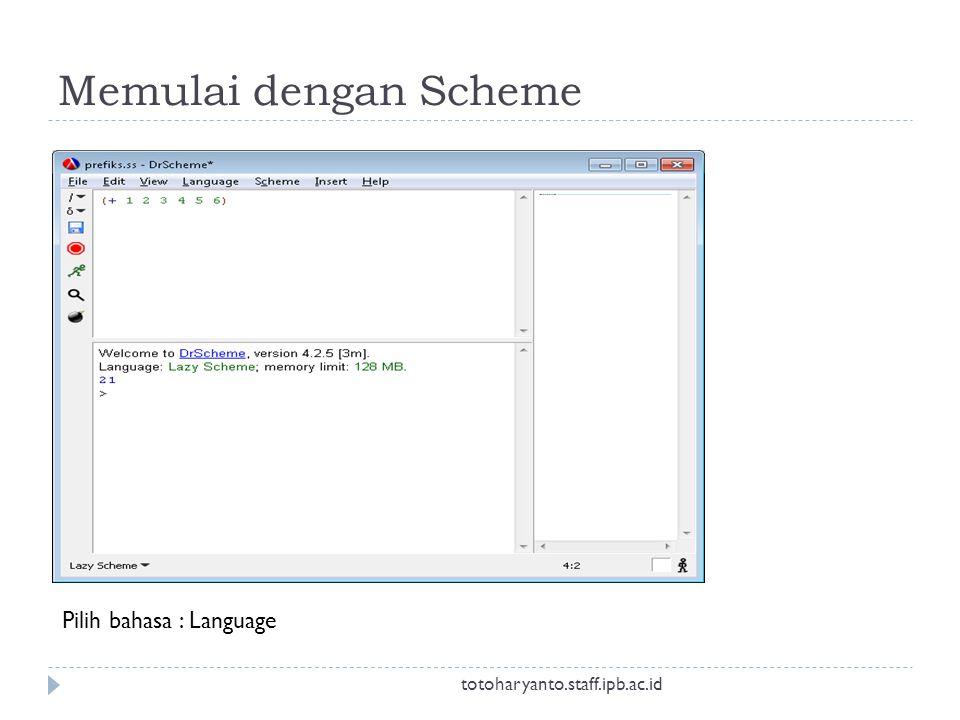 Memulai dengan Scheme Pilih bahasa : Language totoharyanto.staff.ipb.ac.id
