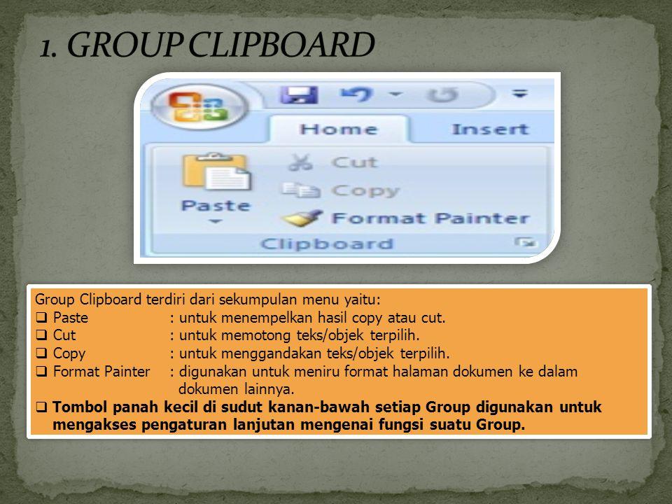Group Clipboard terdiri dari sekumpulan menu yaitu:  Paste: untuk menempelkan hasil copy atau cut.  Cut : untuk memotong teks/objek terpilih.  Copy