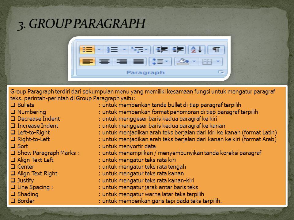 Group Paragraph terdiri dari sekumpulan menu yang memiliki kesamaan fungsi untuk mengatur paragraf teks. perintah-perintah di Group Paragraph yaitu: 