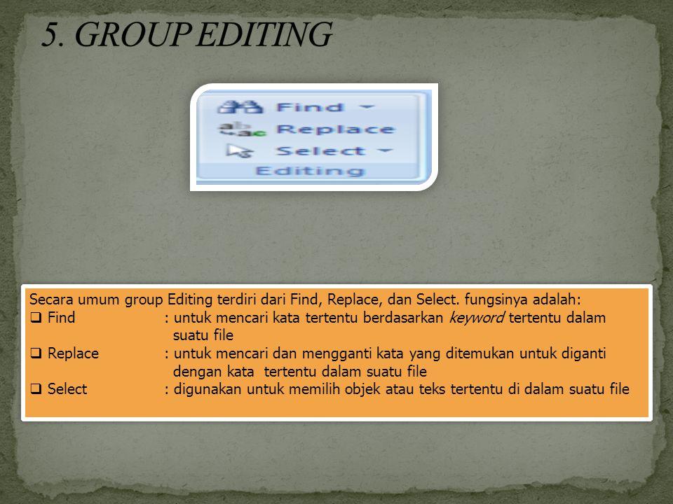 Secara umum group Editing terdiri dari Find, Replace, dan Select. fungsinya adalah:  Find : untuk mencari kata tertentu berdasarkan keyword tertentu