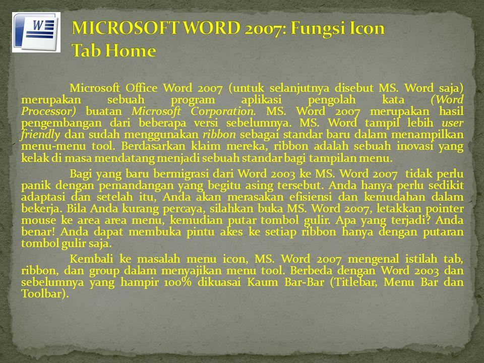 Microsoft Office Word 2007 (untuk selanjutnya disebut MS. Word saja) merupakan sebuah program aplikasi pengolah kata (Word Processor) buatan Microsoft