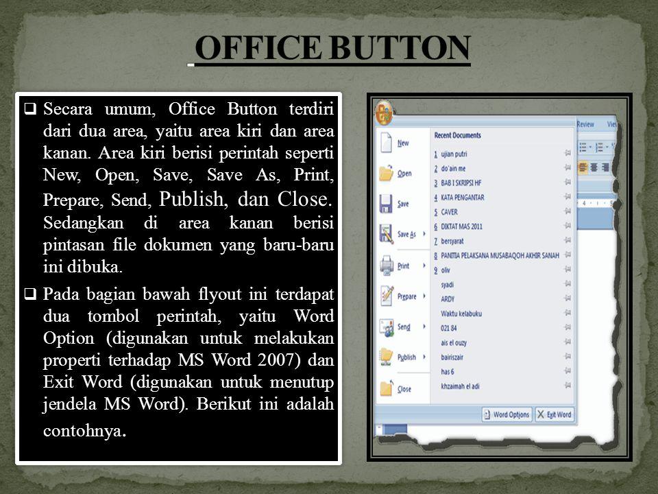  Secara umum, Office Button terdiri dari dua area, yaitu area kiri dan area kanan. Area kiri berisi perintah seperti New, Open, Save, Save As, Print,