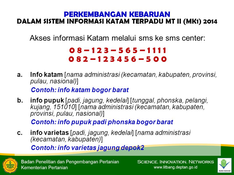 Akses informasi Katam melalui sms ke sms center: 0 8 – 1 2 3 – 5 6 5 – 1 1 1 1 0 8 2 – 1 2 3 4 5 6 – 5 0 0 a.Info katam [nama administrasi (kecamatan,
