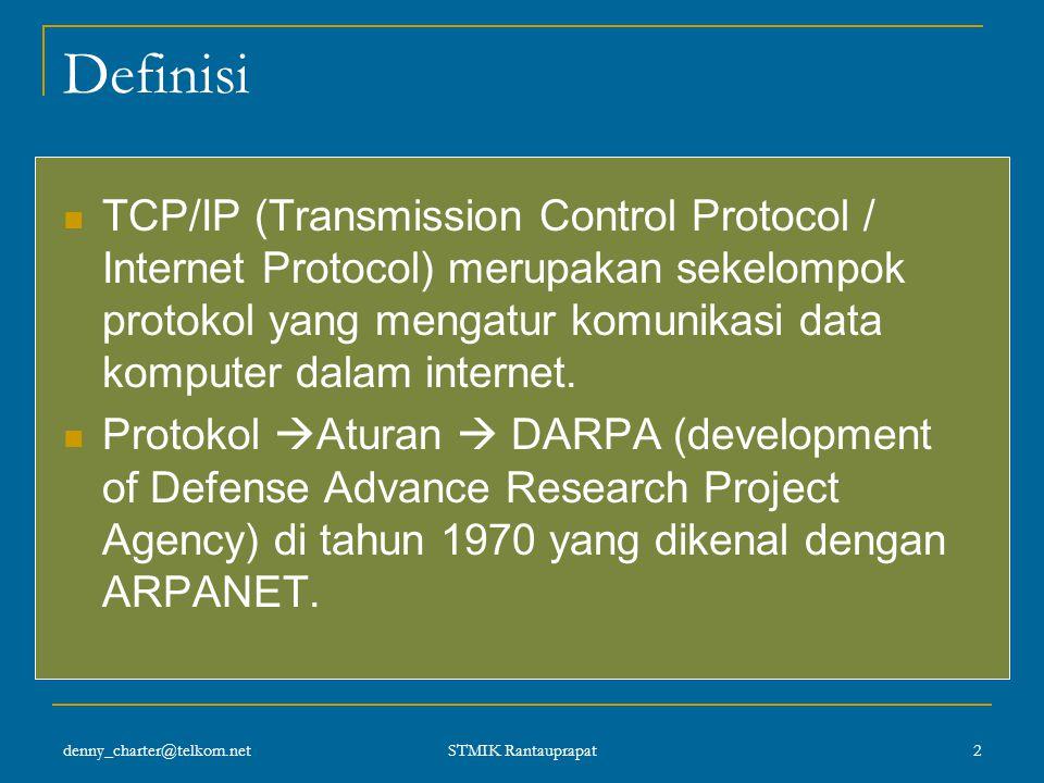 TCP / IP (Transmission Control Protocol / Internet Protocol) DENNY CHARTER, ST Pengantar Teknologi Informasi