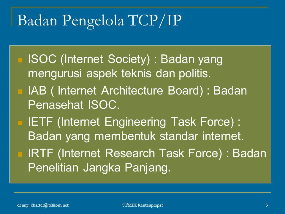 denny_charter@telkom.net STMIK Rantauprapat 2 Definisi TCP/IP (Transmission Control Protocol / Internet Protocol) merupakan sekelompok protokol yang m