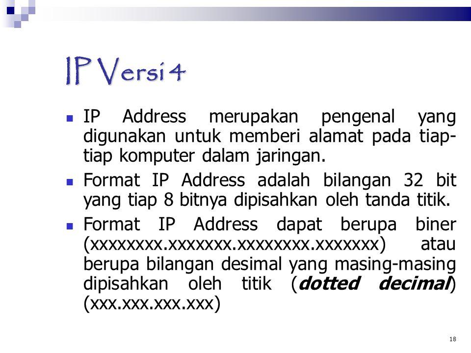 18 IP Versi 4 IP Address merupakan pengenal yang digunakan untuk memberi alamat pada tiap- tiap komputer dalam jaringan.