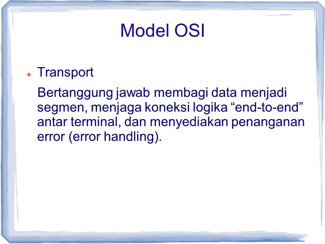 """Model OSI Transport Bertanggung jawab membagi data menjadi segmen, menjaga koneksi logika """"end-to-end"""" antar terminal, dan menyediakan penanganan erro"""