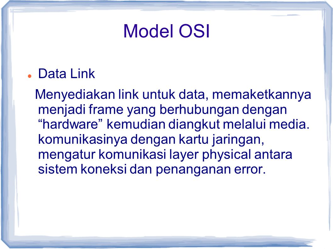 "Model OSI Data Link Menyediakan link untuk data, memaketkannya menjadi frame yang berhubungan dengan ""hardware"" kemudian diangkut melalui media. komun"