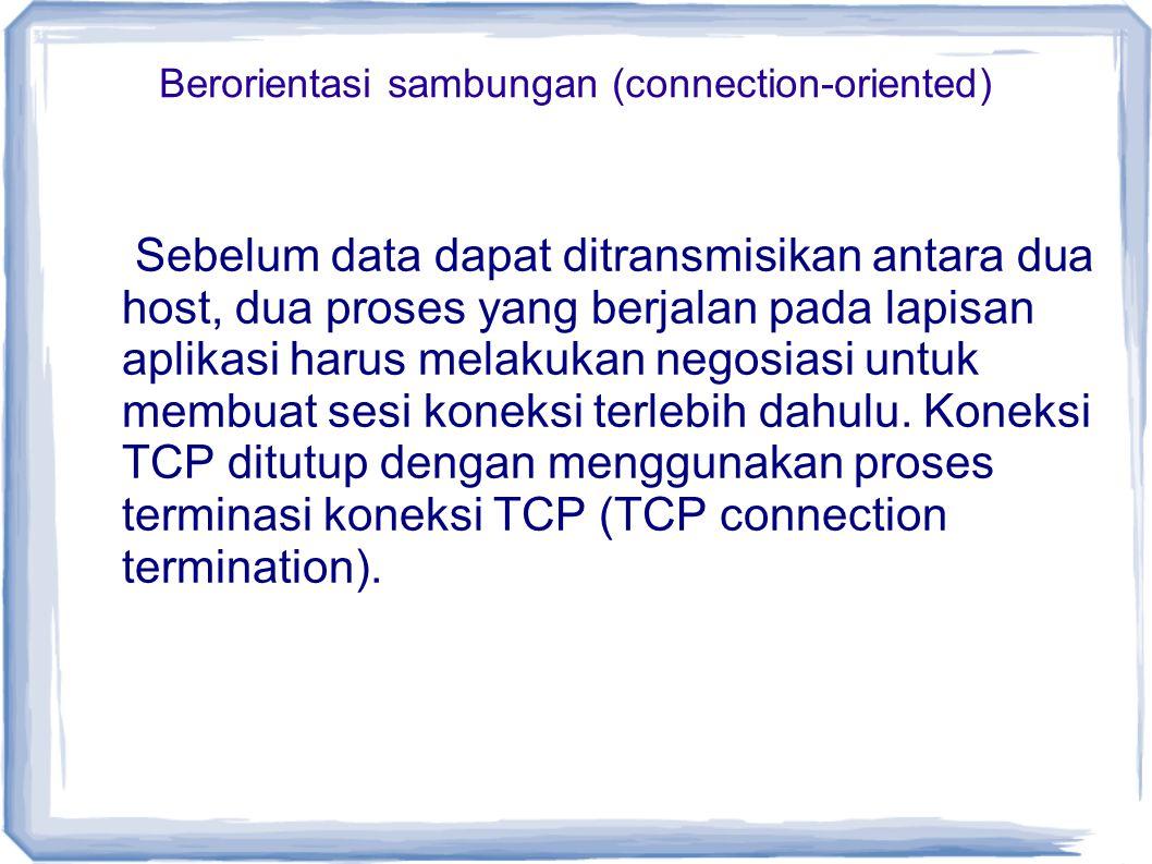Berorientasi sambungan (connection-oriented) Sebelum data dapat ditransmisikan antara dua host, dua proses yang berjalan pada lapisan aplikasi harus m