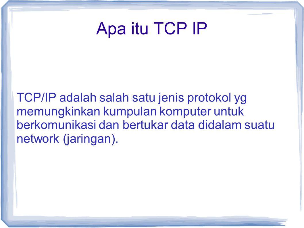 Apa itu TCP IP TCP/IP adalah salah satu jenis protokol yg memungkinkan kumpulan komputer untuk berkomunikasi dan bertukar data didalam suatu network (