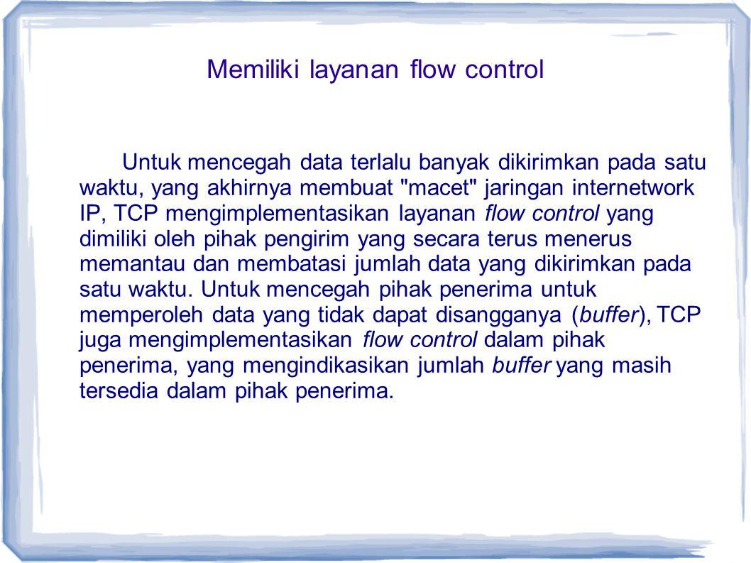 Memiliki layanan flow control Untuk mencegah data terlalu banyak dikirimkan pada satu waktu, yang akhirnya membuat