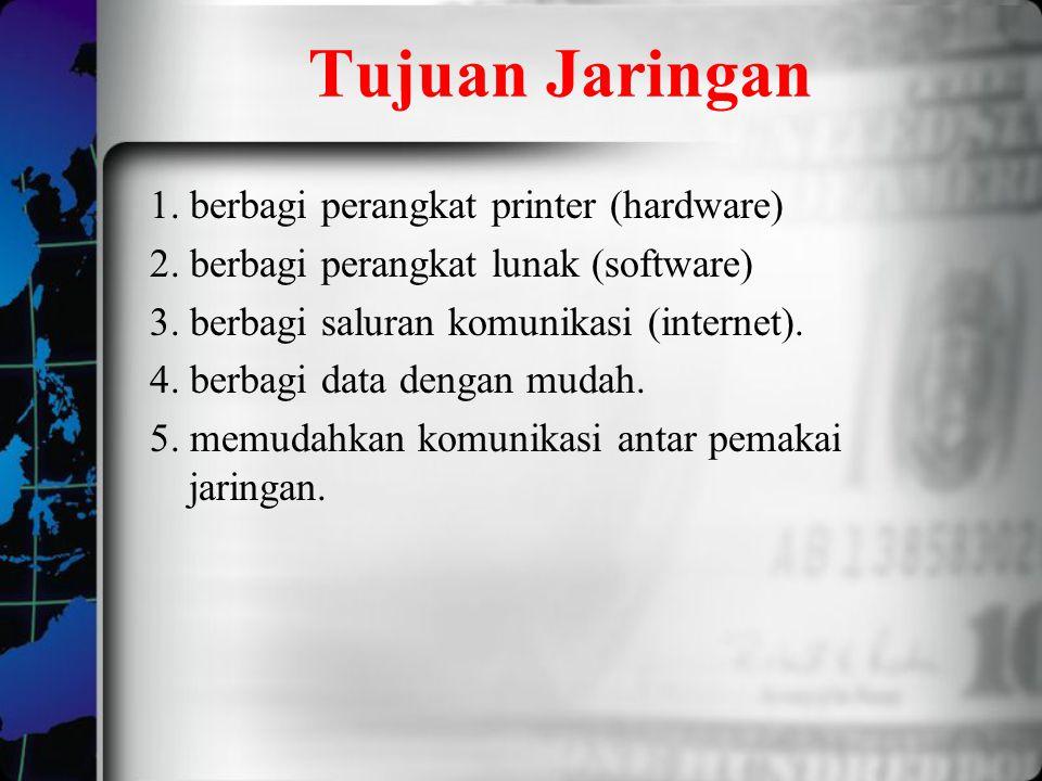 Tujuan Jaringan 1. berbagi perangkat printer (hardware) 2. berbagi perangkat lunak (software) 3. berbagi saluran komunikasi (internet). 4. berbagi dat