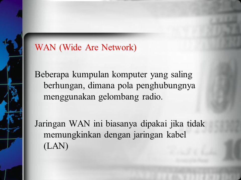 WAN (Wide Are Network) Beberapa kumpulan komputer yang saling berhungan, dimana pola penghubungnya menggunakan gelombang radio. Jaringan WAN ini biasa