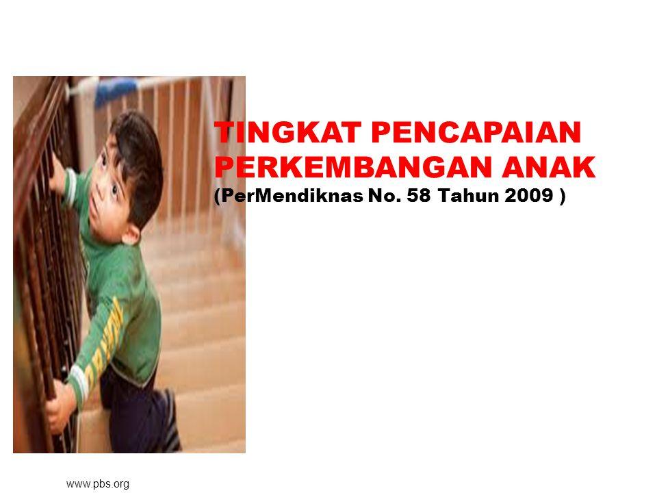 www.pbs.org TINGKAT PENCAPAIAN PERKEMBANGAN ANAK (PerMendiknas No. 58 Tahun 2009 )
