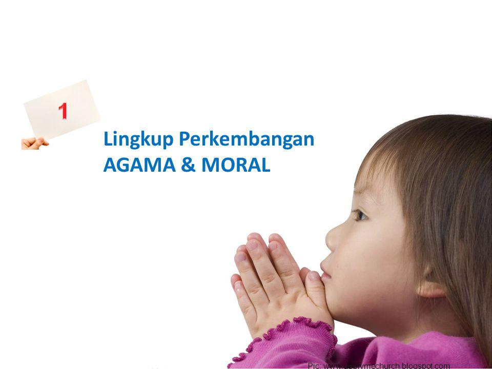 desi ermayani@2013 Lingkup Perkembangan AGAMA & MORAL Pic: www.upplymechurch.blogspot.com