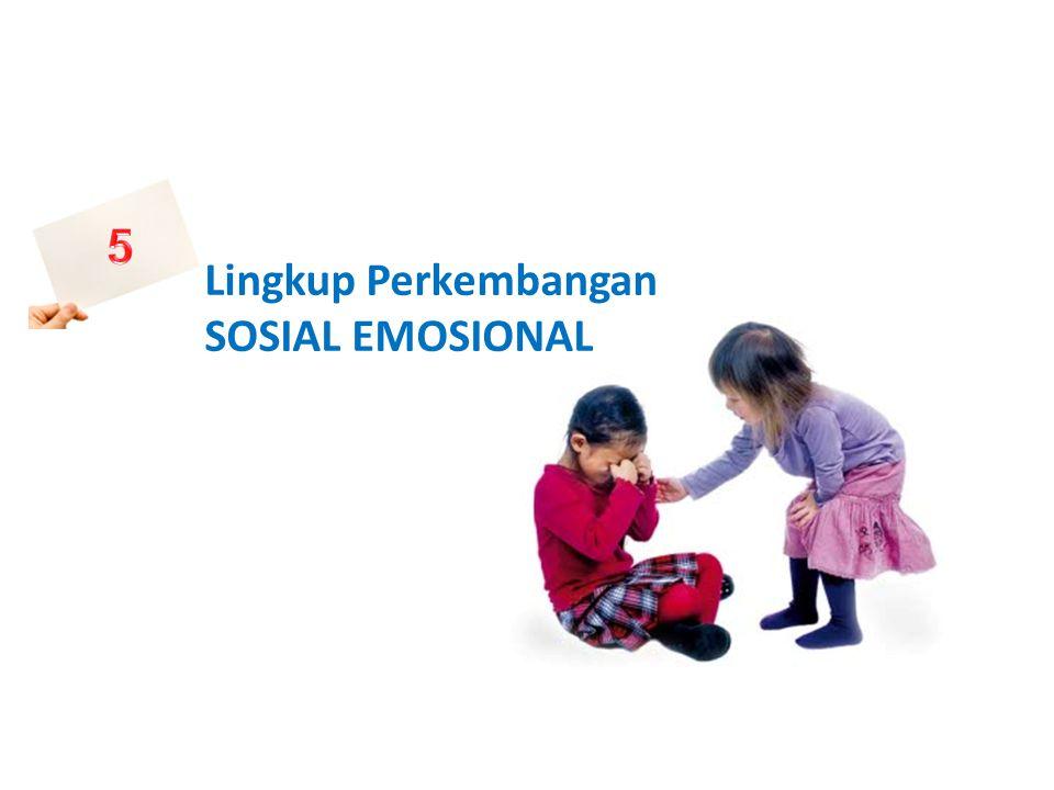 Lingkup Perkembangan SOSIAL EMOSIONAL