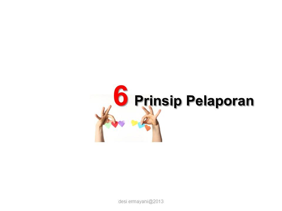 desi ermayani@2013 6 Prinsip Pelaporan