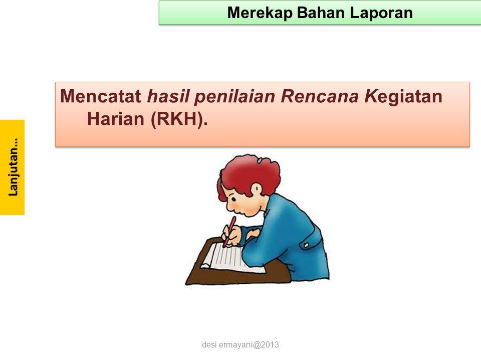 Lanjutan… Mencatat hasil penilaian Rencana Kegiatan Harian (RKH).